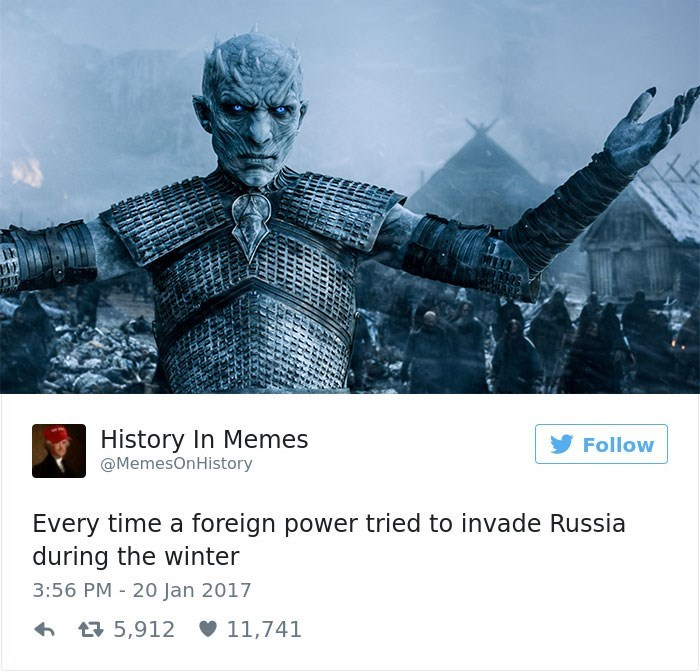 Fictional character - History In Memes Follow @MemesOnHistory Every time a foreign power tried to invade Russia during the winter 3:56 PM 20 Jan 2017 5,912 11,741