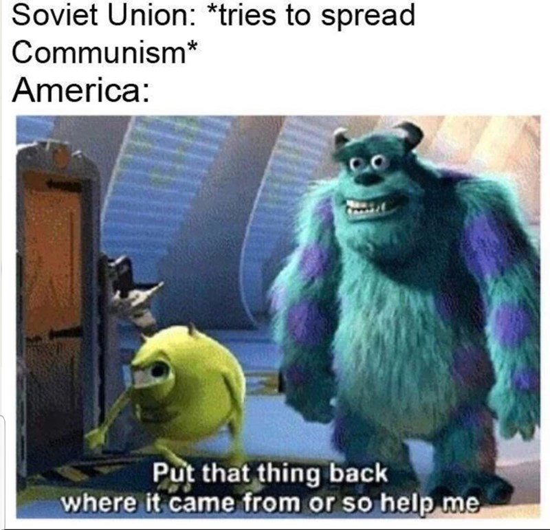 Animated cartoon - Soviet Union: *tries to spread Communism* America: Put that thing back where it came from or so help me