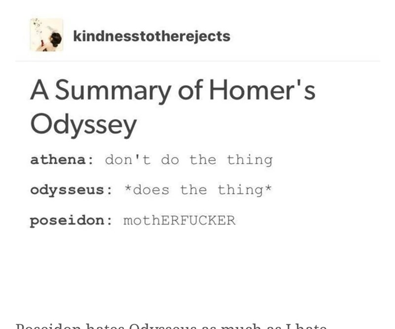 Text - kindnesstotherejects A Summary of Homer's Odyssey athena don't do the thing odysseus *does the thing poseidon: mothERFUCKER b o I hoto Dogoidon hotoo