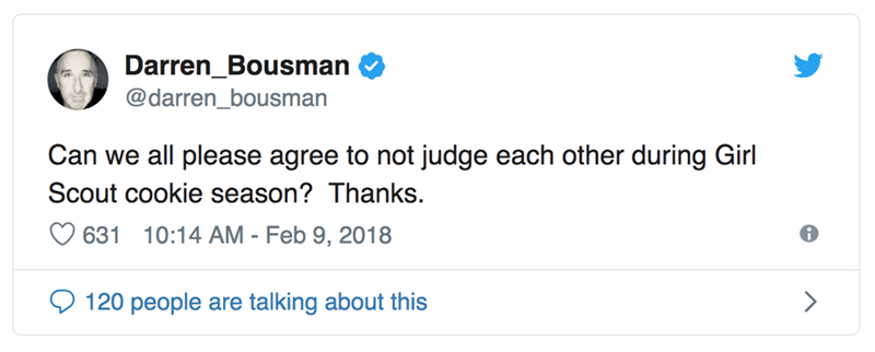 Text - Darren_Bousman @darren_bousman Can we all please agree to not judge each other during Girl Scout cookie season? Thanks. 10:14 AM - Feb 9, 2018 631 120 people are talking about this