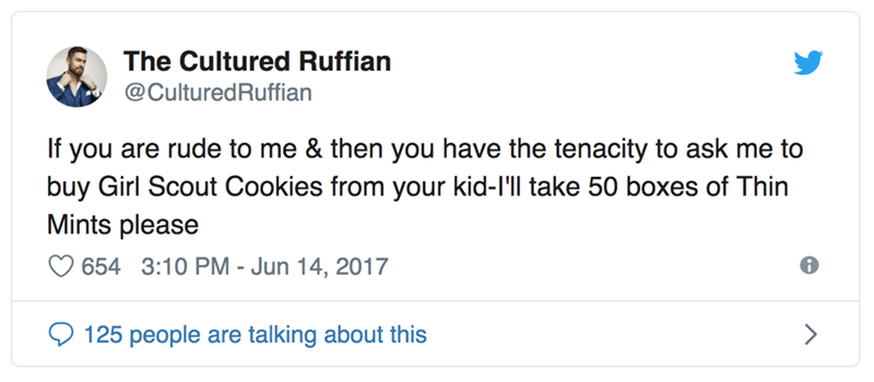 Text - The Cultured Ruffian @CulturedRuffian If you are rude to me & then you have the tenacity to ask me to buy Girl Scout Cookies from your kid-I'll take 50 boxes of Thin Mints please 654 3:10 PM - Jun 14, 2017 > 125 people are talking about this
