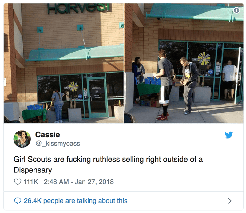 Text - HaR www.harvestohem Cassie @_kissmycass Girl Scouts are fucking ruthless selling right outside of a Dispensary 111K 2:48 AM - Jan 27, 2018 26.4K people are talking about this >