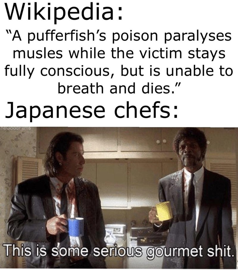 """pulp fiction meme - Text - Wikipedia """"A pufferfish's poison paralyses musles while the victim stays fully conscious, but is unable to breath and dies."""" Japanese chefs This is some serious gourmet shit."""