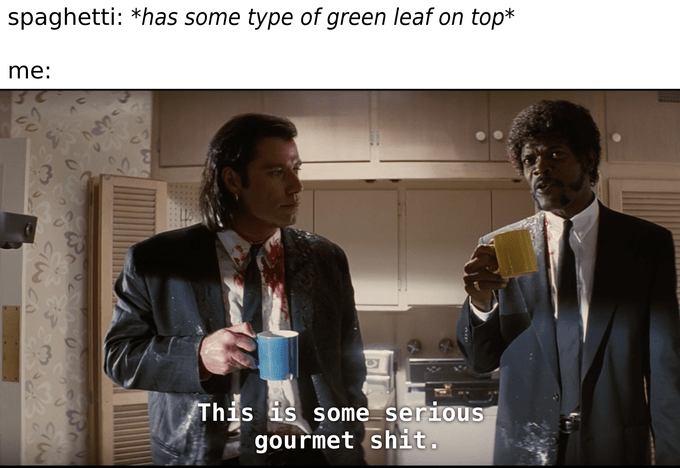 pulp fiction meme - Gentleman - spaghetti: *has some type of green leaf on top* me: This is some serious gourmet shit.