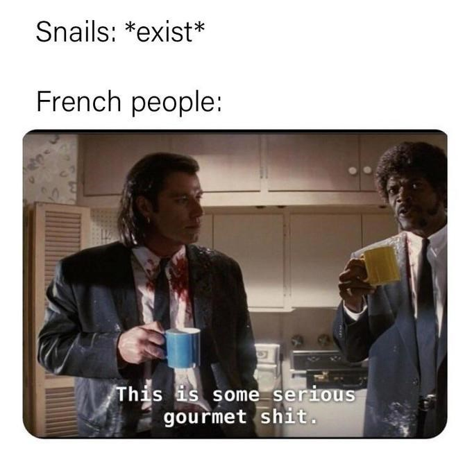 pulp fiction meme - Text - Snails: *exist* French people: This is some serious gourmet shit.