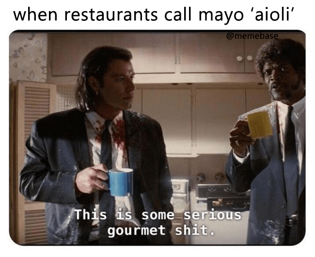pulp fiction meme - Text - when restaurants call mayo 'aioli' @memebase This is some serious gourmet shit.
