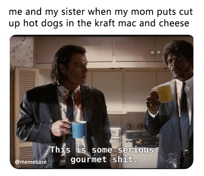 pulp fiction meme - Text - me and my sister when my mom puts cut up hot dogs in the kraft mac and cheese This is some serious gourmet shit. @memebase