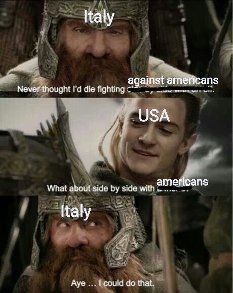 Human - Italy Never thought I'd die fightin against americans USA What about side by side with americans Italy Aye.. I could do that,