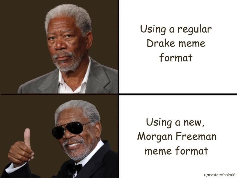 Photo caption - Using a regular Drake meme format Using a new, Morgan Freeman meme format u/masterofhalo08