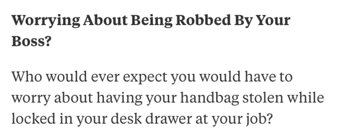 Text - Worrying About Being Robbed By Your Boss? Who would ever expect you would have to worry about having your handbag stolen while locked in your desk drawer at your job?