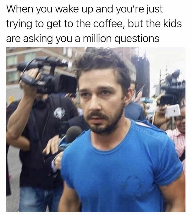 meme - Selfie - trying to get to the coffee, but the kids are asking you a million questions When you wake up and you're just enerd.dad