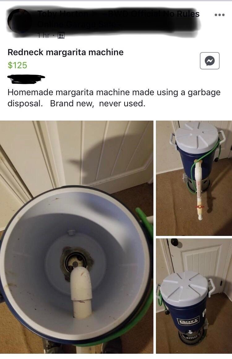 meme - Drain - o Rules Redneck margarita machine $125 Homemade margarita machine made using a garbage disposal Brand new, never used