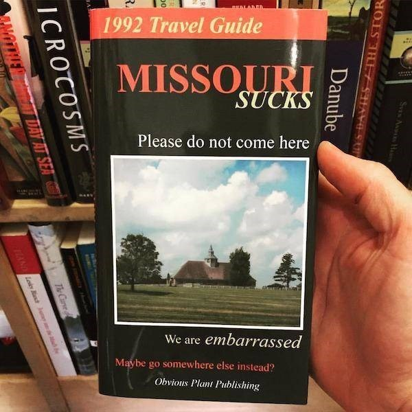Book - BEALANRA 1992 Travel Guide MISSOURI SUCKS Please do not come here We are embarrassed Maybe go somewhere else instead? Obvious Plant Publishing S AN Ha Danube LYS DAVIES THE STOR ICROCOSMS ANOTHE DAY AT SEA The Cure HANDLoi b