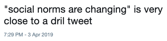 """Text - """"social norms are changing"""" is very close to a dril tweet 7:29 PM 3 Apr 2019"""