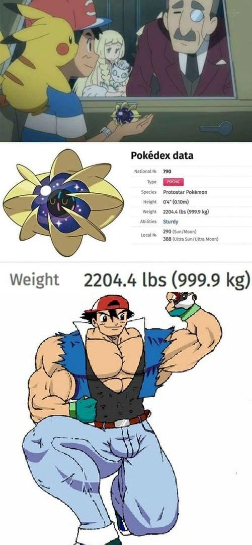 Cartoon - Pokédex data 790 National N Type PSYCHIC Species Protostar Pokémon Height 04 (0.10m) 2204.4 lbs (999.9 kg) Weight Abilities Sturdy 290 (Sun/Moon) Local N 388 (Ultra Sun/Ultra Moon) 2204.4 lbs (999.9 kg) Weight