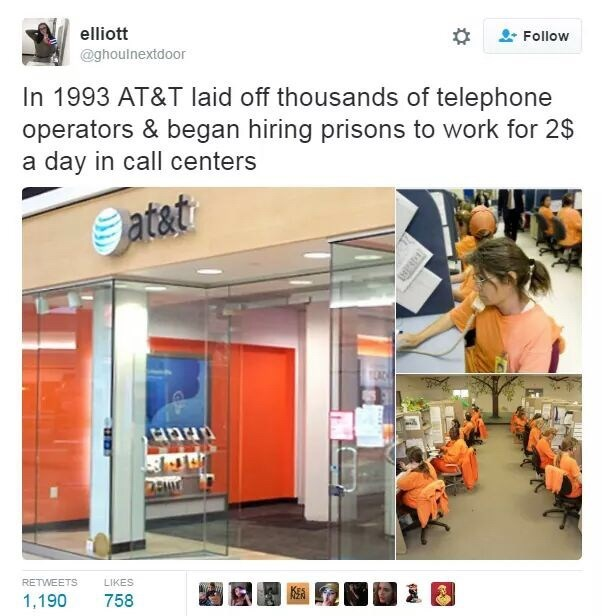 industrial prison complex - Product - elliott Follow @ghoulnextdoor In 1993 AT&T laid off thousands of telephone operators & began hiring prisons to work for 2$ a day in call centers at&t RETWEETS LIKES 1,190 758