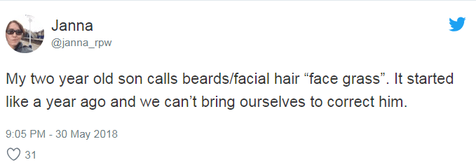 """Text - Janna @janna_rpw My two year old son calls beards/facial hair """"face grass"""". It started like a year ago and we can't bring ourselves to correct him 9:05 PM - 30 May 2018 31"""