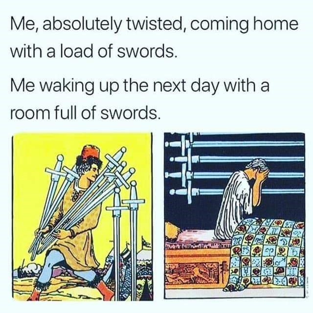 "Caption that reads, ""Me, absolutely twisted, coming home with a load full of swords; Me waking up the next day with a room full of swords"" above pics of classical paintings where a guy is carrying a bunch of swords next to one where he is waking up with swords hanging on his wall"