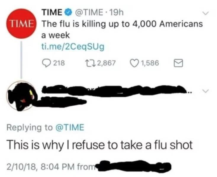 Text - TIME@TIME 19h TIME The flu is killing up to 4,000 Americans a week ti.me/2CeqSUg 218 1,586 t22,867 Replying to @TIME This is why I refuse to take a flu shot 2/10/18, 8:04 PM from