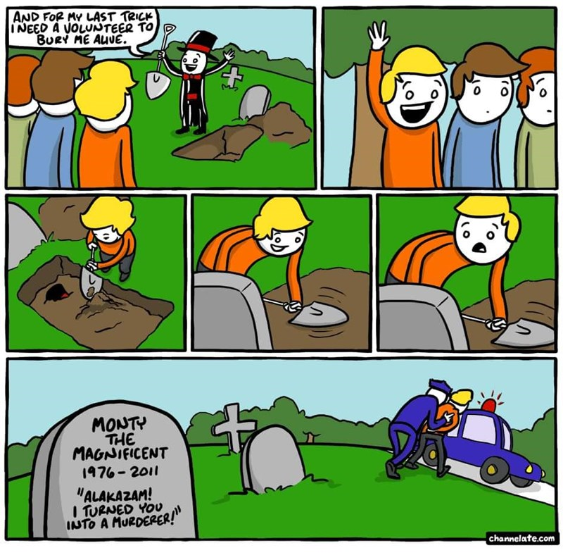 """Cartoon - AND FOR MY LAST TRICK INEED A VOLUNTEER TO BURY ME AUVE. MONTY THE MAGNIFICENT 1976-2011 """"ALAKAZAM! I TURNED YOU INTO A MURDERER!"""" channelate.com"""