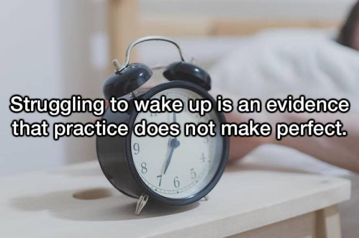 Alarm clock - Struggling to wake up is an evidence that practice does not make perfect. 9 8 1 6