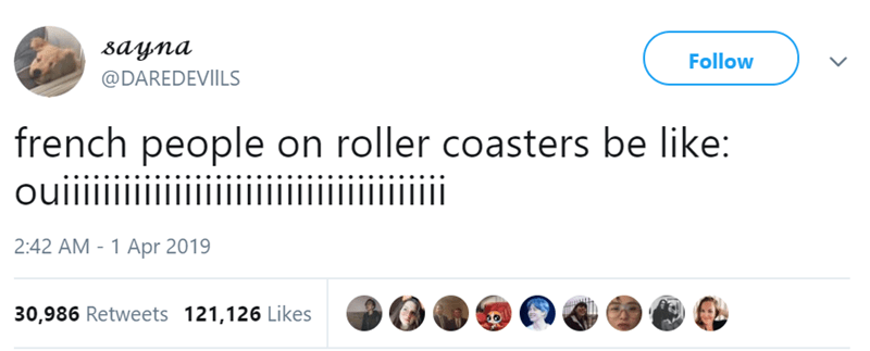Text - ваупа Follow @DAREDEVIILS french people on roller coasters be like: ouiiii ii 2:42 AM - 1 Apr 2019 30,986 Retweets 121,126 Likes