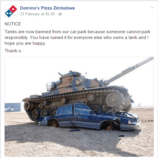 Land vehicle - Domino's Pizza Zimbabwe 23 February at 05:45- NOTICE Tanks are now banned from our car park because someone cannot park responsibly. You have ruined it for everyone else who owns a tank and I hope you are happy. Thank u