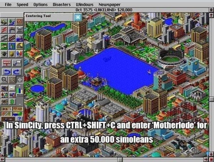 90s life hack - Pc game - File Speed Options Disasters Windous Newspaper Oct 3575 <LAKELAND $20,000 Centering Tool WOT In SimCity presS CTRL SHIFT Cand enter Motheriode for an extra 50,000 simoleans umur nukmu. NWE- Tiuiny
