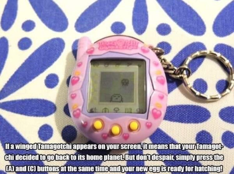 90s life hack - Electronics - liawingedTamagotehiappears on your screenfitmeans that yourTamagot chi decided to gobackto its home planetButdontdespair.simply pressthe SINER (A) and C) buttonsat the same time and your neweggis ready for hatching!