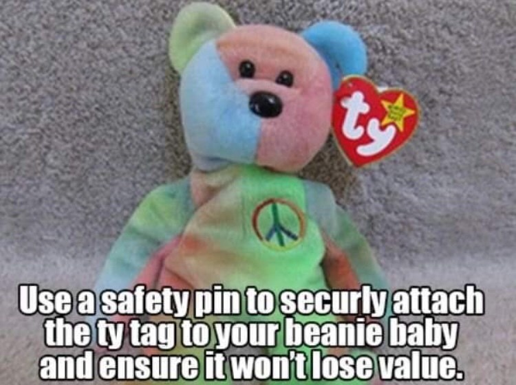 90s life hack - Stuffed toy - Usea safety pin to securly attach the ty tag to your beanie baby and ensure it won'tlose value.