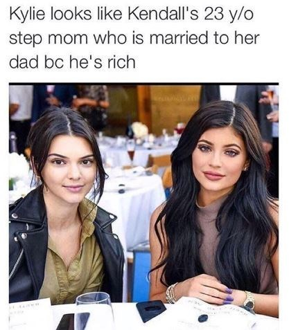 """Caption that reads, """"Kylie looks like Kendall's 23-year-old step mom who us married to her dad because he's rich"""" above a pic of Kendall and Kylie Jenner sitting next to each other"""