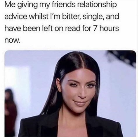 Hair - Me giving my friends relationship advice whilst I'm bitter, single, and have been left on read for 7 hours now.