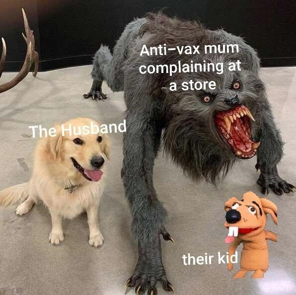 Dog - Anti-vax mum complaining at a store The Husband their kid