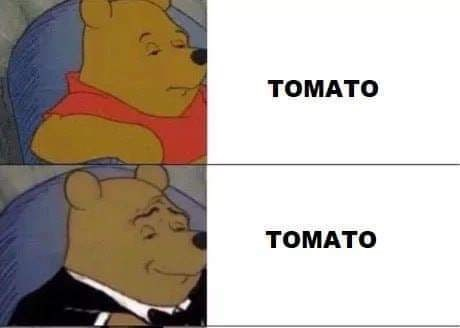 "Pic of Winnie the Pooh next to text that reads, ""Tomato"" above a pic of Tuxedo Winnie the Pooh next to text that reads, ""Tomato"""