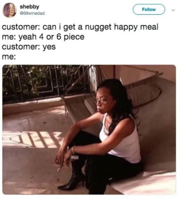 McDonald's employee - Text - shebby Follow 69winedad customer: can i get a nugget happy meal me: yeah 4 or 6 piece customer: yes me: