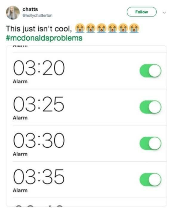McDonald's employee - Text - chatts Follow @hollychatterton This just isn't cool, #mcdonaldsproblems 03:20 Alarm 03:25 Alarm 03:30 Alarm 03:35 Alarm
