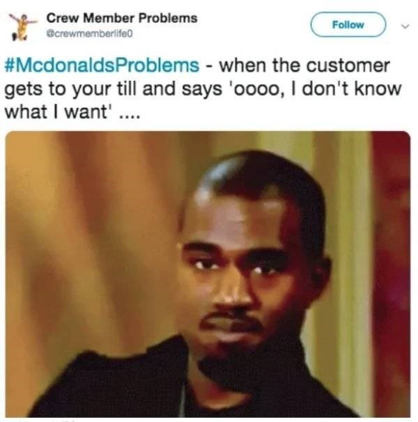 McDonald's employee - Face - Crew Member Problems Follow ecrewmemberlife0 #McdonaldsProblems - when the customer gets to your till and says 'oooo, I don't know what I want'