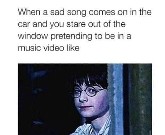 "Caption that reads, ""When a sad song comes on in the car and you stare out of the window pretending to be in a music video like"" above a still of Harry Potter looking pensive in The Sorcerer's Stone film"