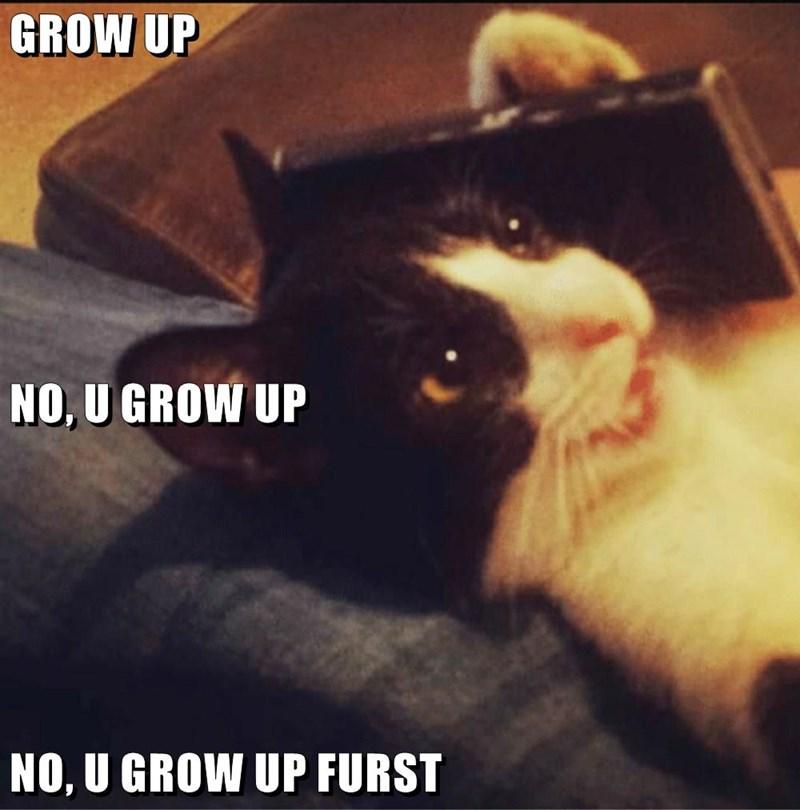 NO, U GROW UP