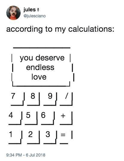Text - jules# @julesciano according to my calculations: you deserve | endless love 78 9 4 6 5 3 112 9:34 PM - 6 Jul 2018