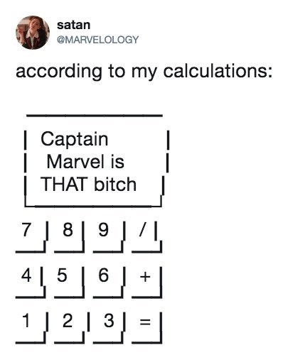 Text - satan @MARVELOLOGY according to my calculations: | Captain Marvel is THAT bitch 9 78 4 L 5 6 123
