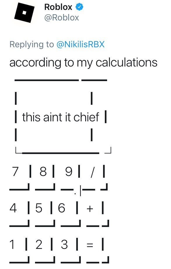 Text - Roblox @Roblox Replying to @NikilisRBX according to my calculations | this aint it chief | 7 8 9/ - 5 6 1 | 2 | 3 -L 44