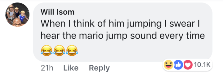 short joke - Text - Will Isom When I think of him jumping I swear I hear the mario jump sound every time D010.1K Reply 21h Like