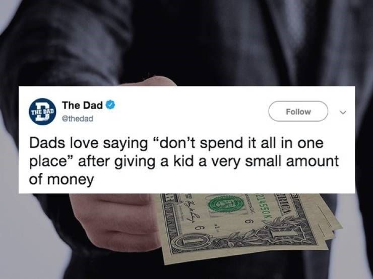 """Text - THE DAD The Dad @thedad Follow Dads love saying """"don't spend it all in one place"""" after giving a kid a very small amount of money RICA 214550K"""