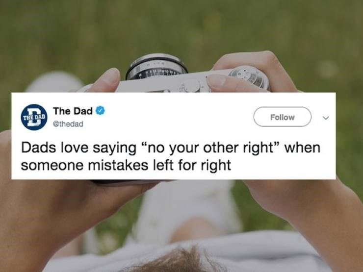 """Product - THE DAD The Dad @thedad Follow Dads love saying """"no your other right"""" when someone mistakes left for right"""
