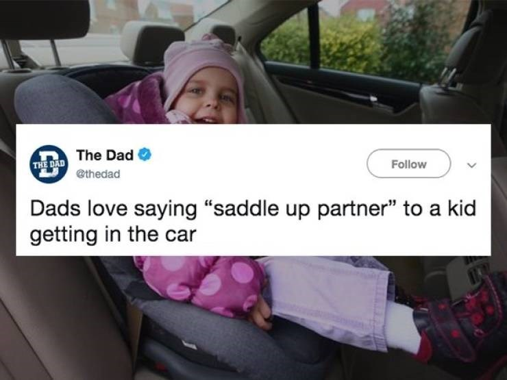 """Vehicle door - THE DAD The Dad @thedad Follow Dads love saying """"saddle up partner"""" to getting in the car"""