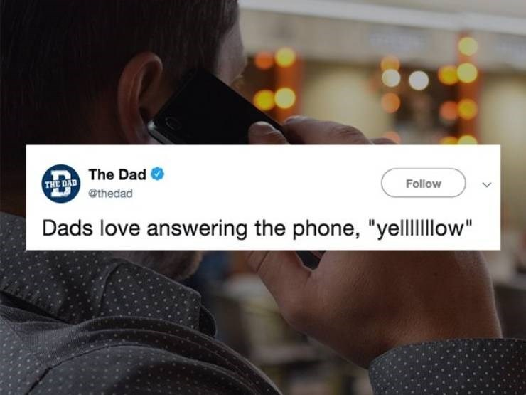 """Product - THE DAD The Dad @thedad Follow Dads love answering the phone, """"yelllllow"""