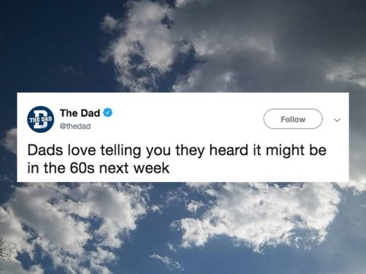 Sky - THE DAD The Dad @thedad Follow Dads love telling you they heard it might be in the 60s next week