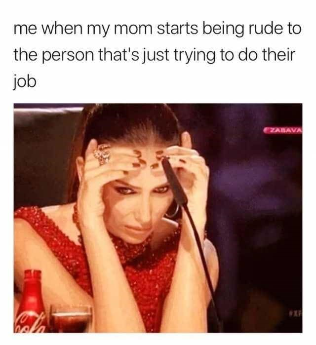 Facial expression - me when my mom starts being rude to the person that's just trying to do their job ZABAVA