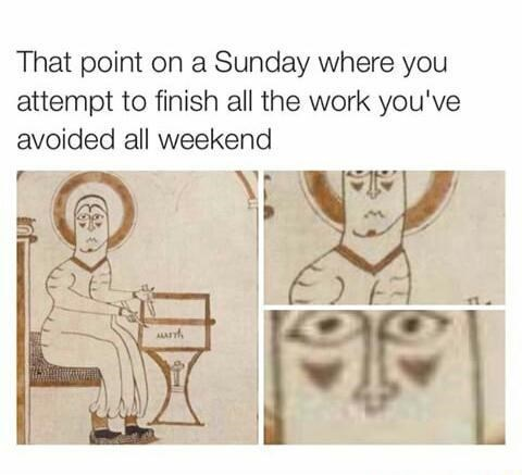 Text - That point on a Sunday where you attempt to finish all the work you've avoided all weekend AA
